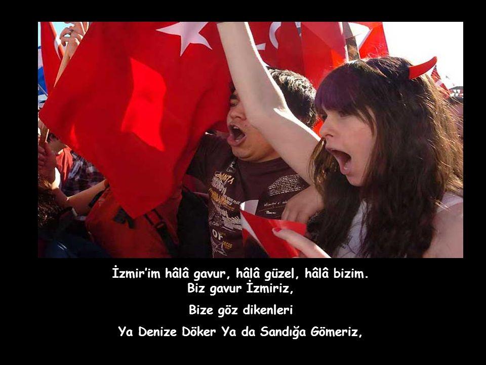 İzmir'im hâlâ gavur, hâlâ güzel, hâlâ bizim.