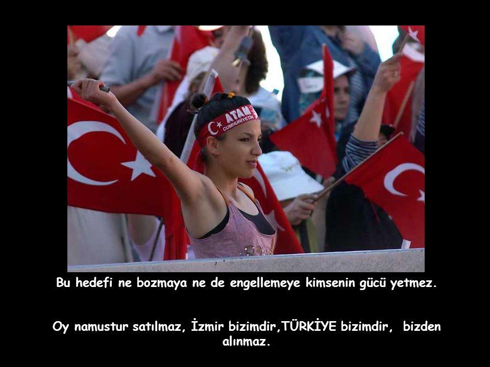 Arseniği sek içer, yine de İzmir'i vermeyiz. İzmir de tüm Türkiye de bizimdir. Aydın, çağdaş, laik ve ilerici bir toplumdur hedefimiz.