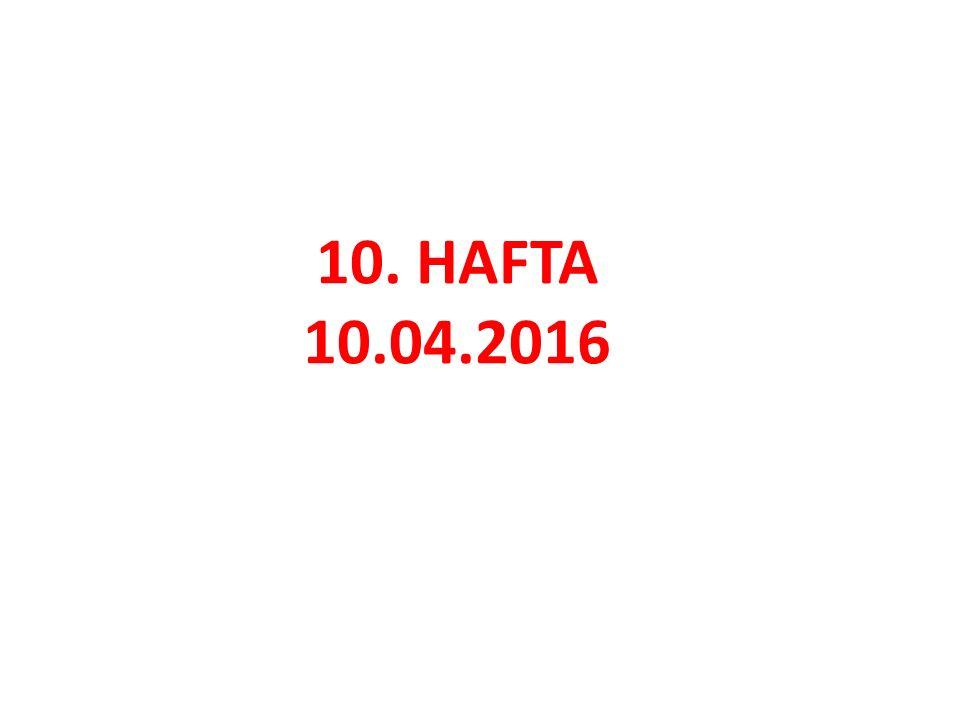 10. HAFTA 10.04.2016