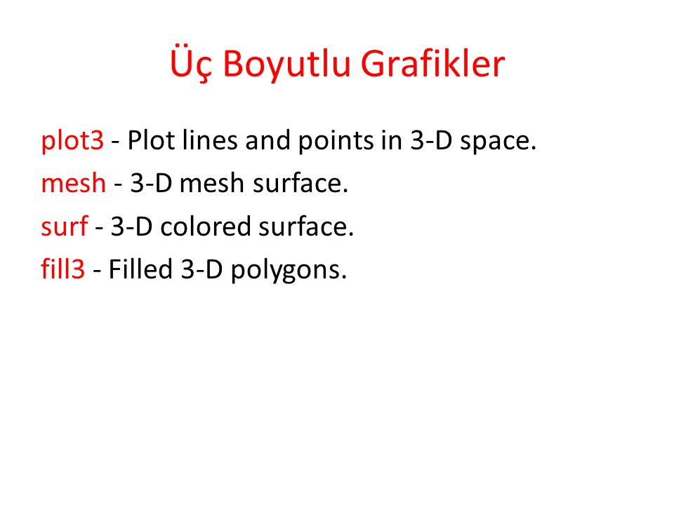Üç Boyutlu Grafikler plot3 - Plot lines and points in 3-D space.