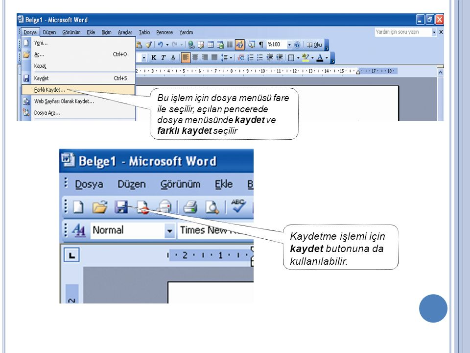 Bu işlem için dosya menüsü fare ile seçilir, açılan pencerede dosya menüsünde kaydet ve farklı kaydet seçilir Kaydetme işlemi için kaydet butonuna da kullanılabilir.