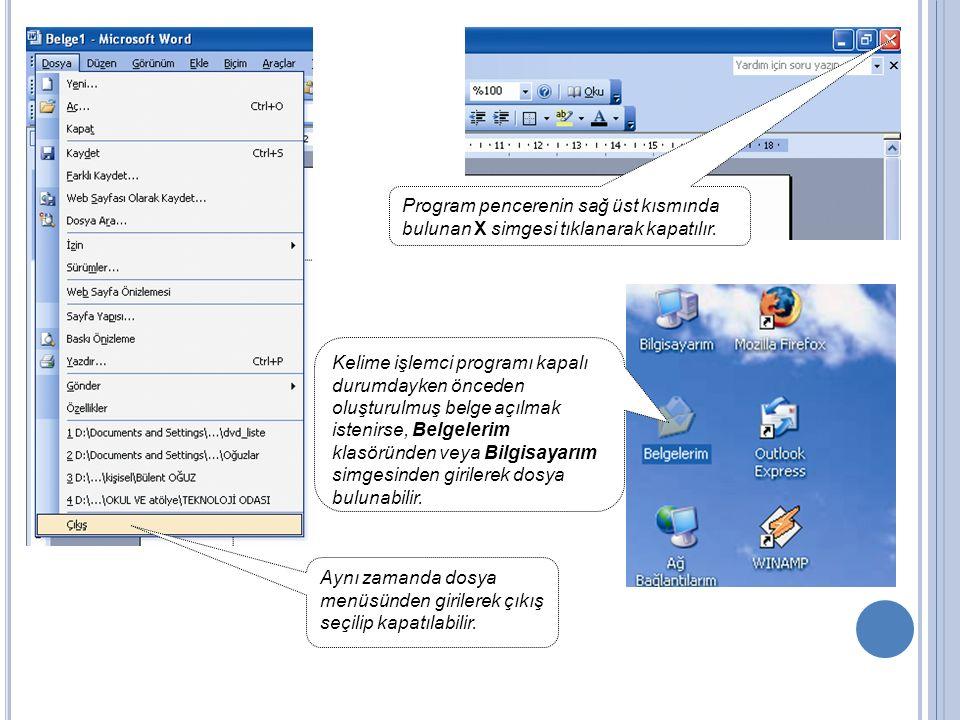 Program pencerenin sağ üst kısmında bulunan X simgesi tıklanarak kapatılır. Aynı zamanda dosya menüsünden girilerek çıkış seçilip kapatılabilir. Kelim
