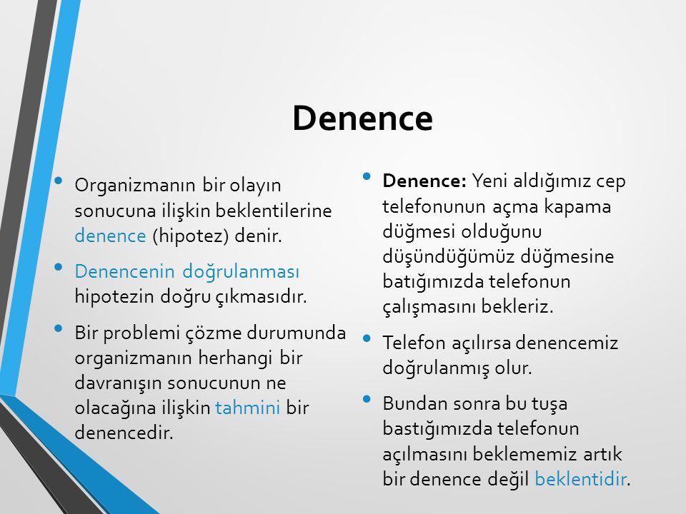 Denence Organizmanın bir olayın sonucuna ilişkin beklentilerine denence (hipotez) denir.