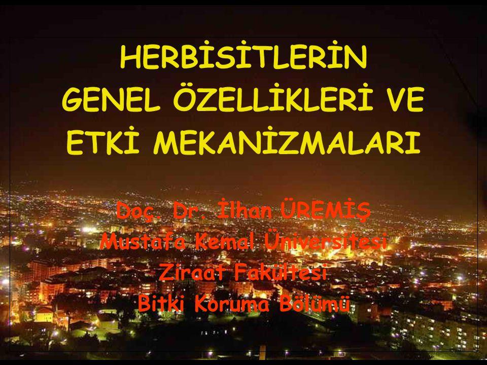 HERBİSİTLERİN GENEL ÖZELLİKLERİ VE ETKİ MEKANİZMALARI Doç. Dr. İlhan ÜREMİŞ Mustafa Kemal Üniversitesi Ziraat Fakültesi Bitki Koruma Bölümü