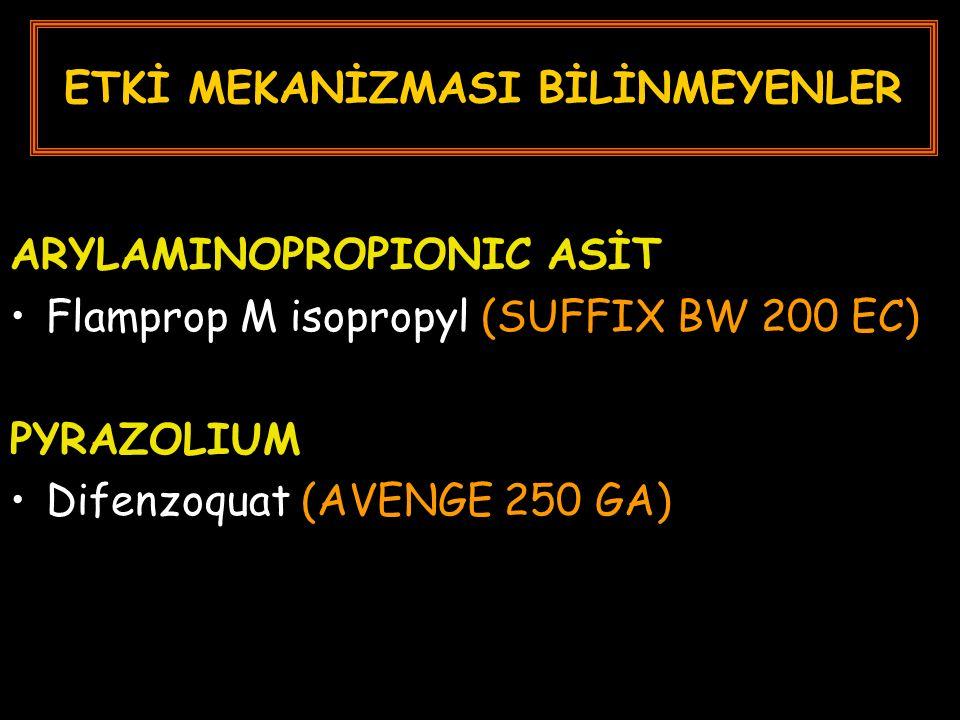ETKİ MEKANİZMASI BİLİNMEYENLER ARYLAMINOPROPIONIC ASİT Flamprop M isopropyl (SUFFIX BW 200 EC) PYRAZOLIUM Difenzoquat (AVENGE 250 GA)