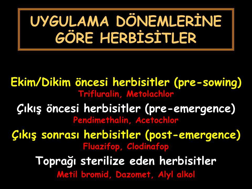 UYGULAMA DÖNEMLERİNE GÖRE HERBİSİTLER Ekim/Dikim öncesi herbisitler (pre-sowing) Trifluralin, Metolachlor Çıkış öncesi herbisitler (pre-emergence) Pendimethalin, Acetochlor Çıkış sonrası herbisitler (post-emergence) Fluazifop, Clodinafop Toprağı sterilize eden herbisitler Metil bromid, Dazomet, Alyl alkol