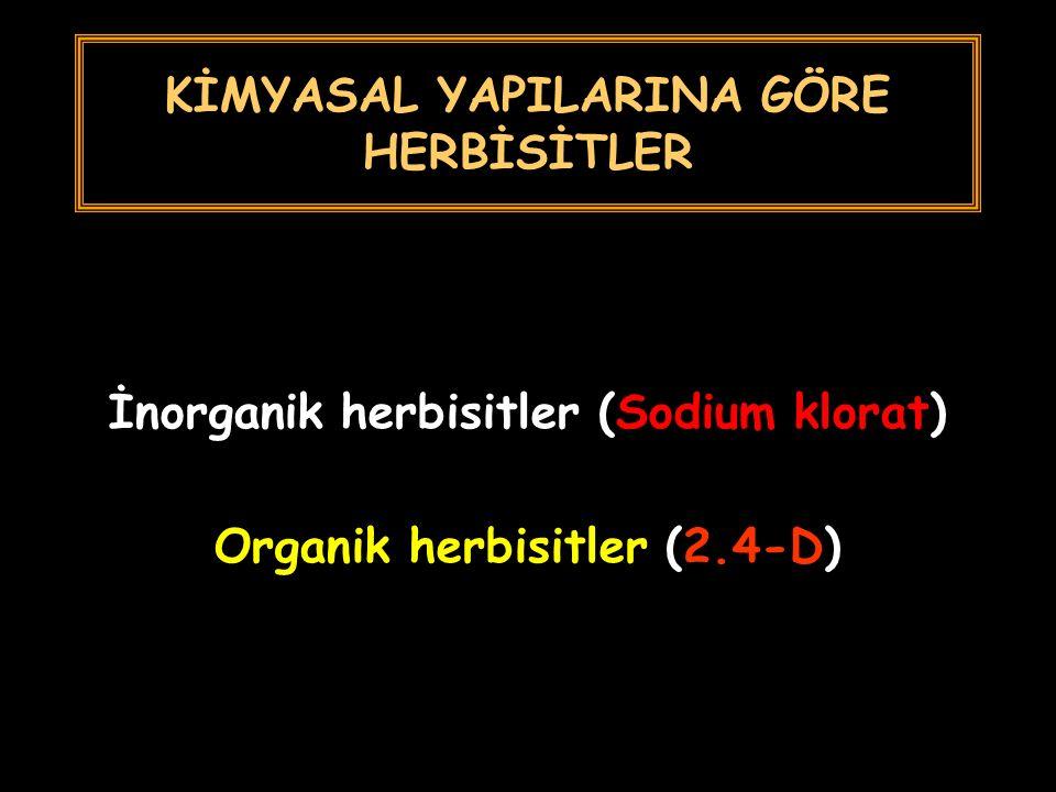KİMYASAL YAPILARINA GÖRE HERBİSİTLER İnorganik herbisitler (Sodium klorat) Organik herbisitler (2.4-D)
