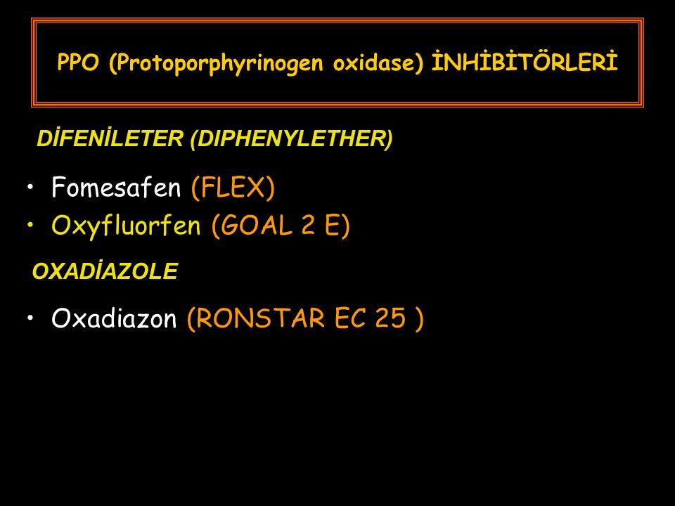 PPO (Protoporphyrinogen oxidase) İNHİBİTÖRLERİ Fomesafen (FLEX) Oxyfluorfen (GOAL 2 E) DİFENİLETER (DIPHENYLETHER) OXADİAZOLE Oxadiazon (RONSTAR EC 25 )