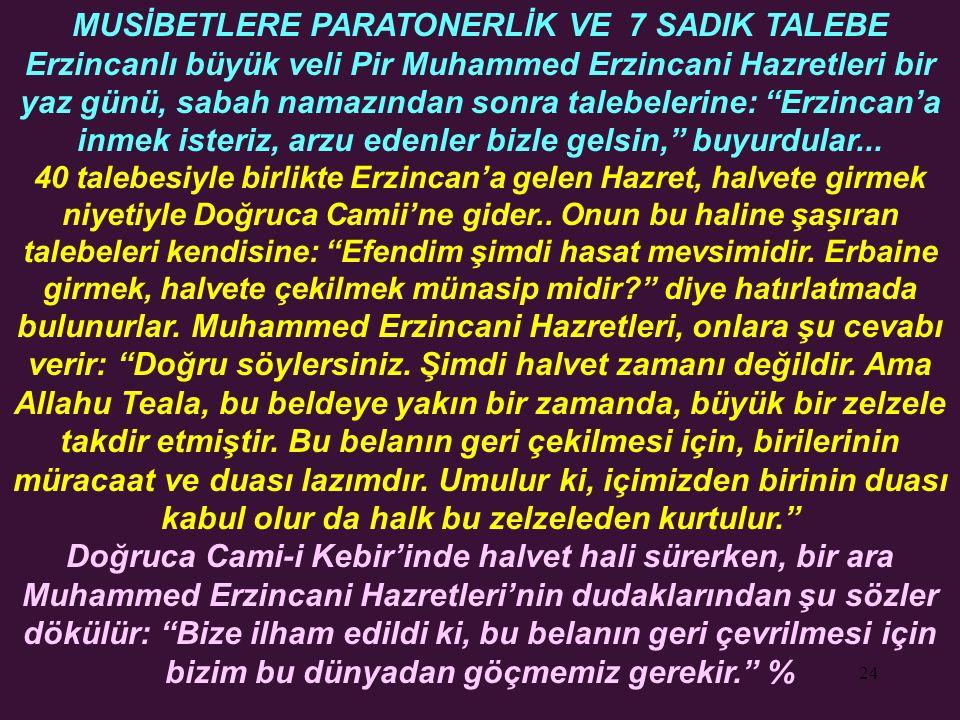 24 MUSİBETLERE PARATONERLİK VE 7 SADIK TALEBE Erzincanlı büyük veli Pir Muhammed Erzincani Hazretleri bir yaz günü, sabah namazından sonra talebelerin
