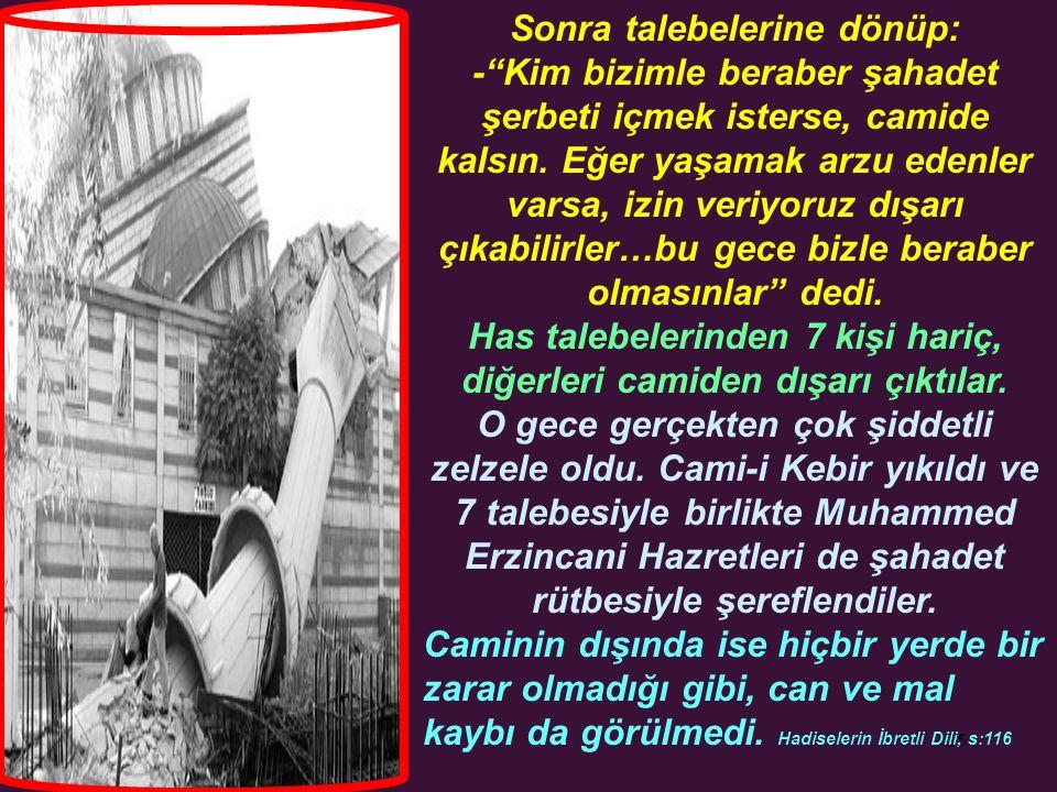 25 Sonra talebelerine dönüp: - Kim bizimle beraber şahadet şerbeti içmek isterse, camide kalsın.
