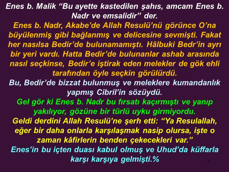 """3 Enes b. Malik """"Bu ayette kastedilen şahıs, amcam Enes b. Nadr ve emsalidir"""" der. Enes b. Nadr, Akabe'de Allah Resulü'nü görünce O'na büyülenmiş gibi"""