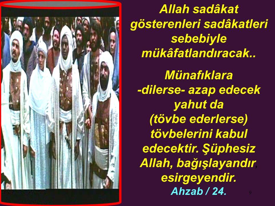 9 Allah sadâkat gösterenleri sadâkatleri sebebiyle mükâfatlandıracak.. Münafıklara -dilerse- azap edecek yahut da (tövbe ederlerse) tövbelerini kabul