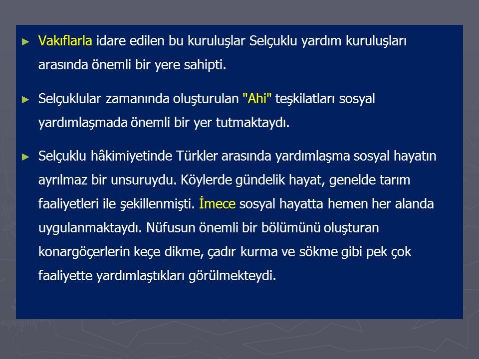 Sosyal Yardımlaşma ► ► Türk-İslam devletlerinde vakıflar aracılığı ile birçok sosyal yardımlaşma kurumu yapılmıştı. ► ► Yolcuların özellikle tüccar ka