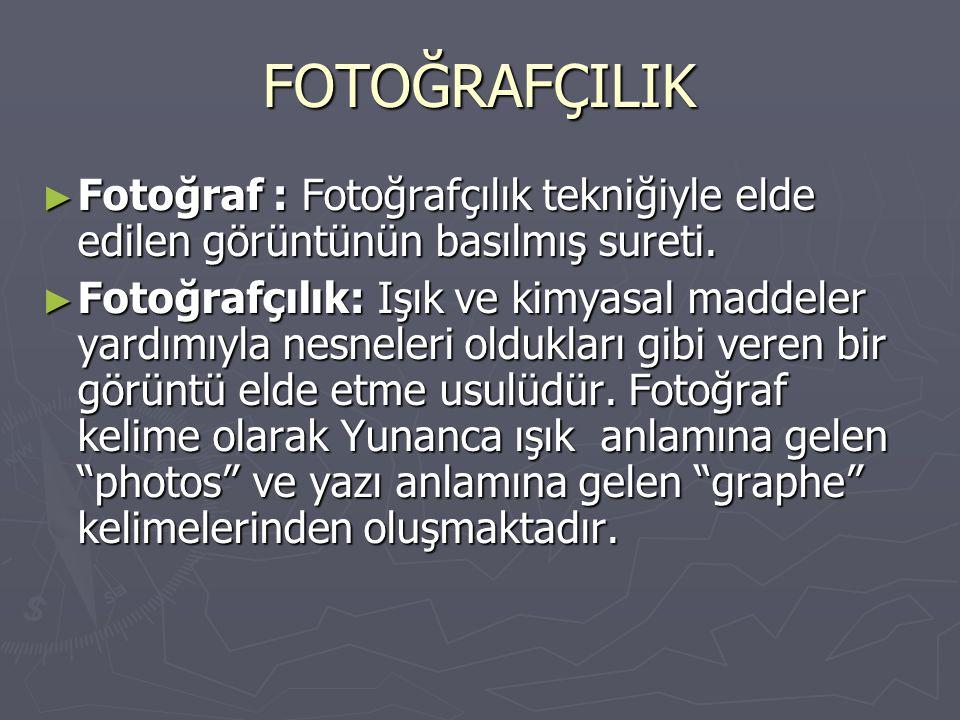 FOTOĞRAFÇILIK ► Fotoğraf : Fotoğrafçılık tekniğiyle elde edilen görüntünün basılmış sureti. ► Fotoğrafçılık: Işık ve kimyasal maddeler yardımıyla nesn