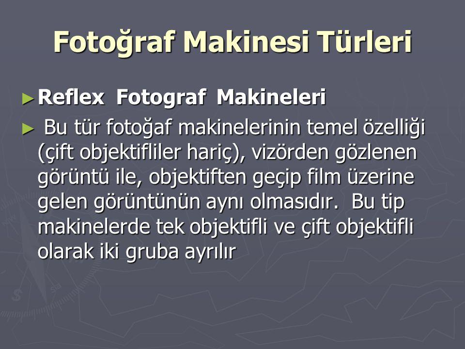 Fotoğraf Makinesi Türleri ► Reflex Fotograf Makineleri ► Bu tür fotoğaf makinelerinin temel özelliği (çift objektifliler hariç), vizörden gözlenen gör