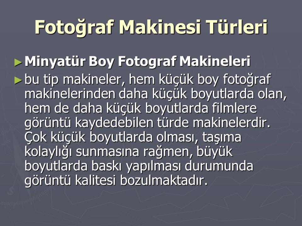 Fotoğraf Makinesi Türleri ► Minyatür Boy Fotograf Makineleri ► bu tip makineler, hem küçük boy fotoğraf makinelerinden daha küçük boyutlarda olan, hem