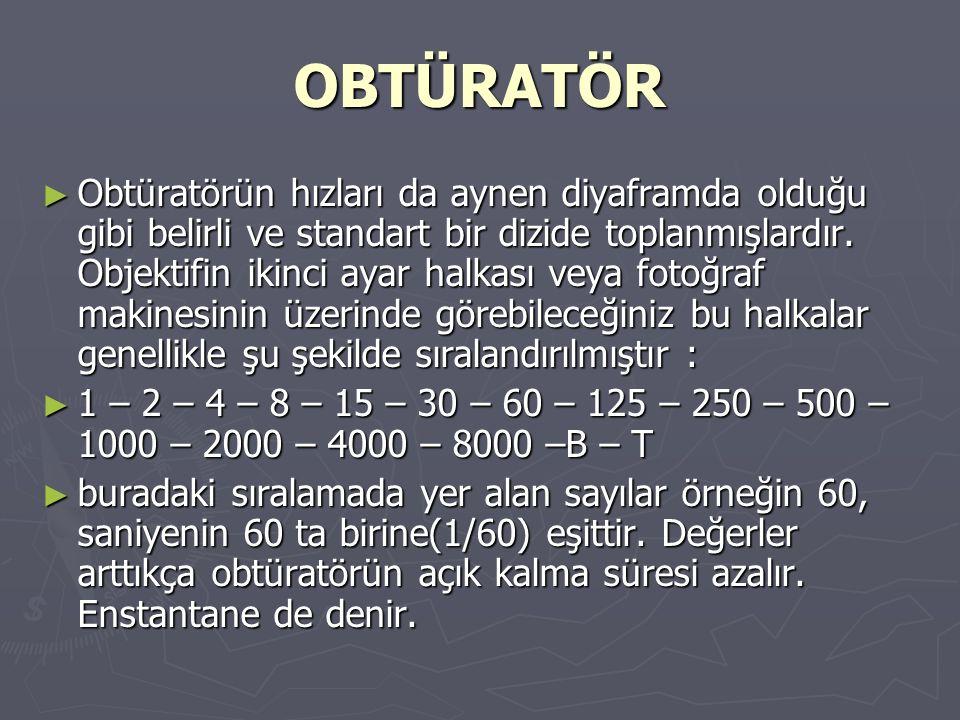 OBTÜRATÖR ► Obtüratörün hızları da aynen diyaframda olduğu gibi belirli ve standart bir dizide toplanmışlardır. Objektifin ikinci ayar halkası veya fo