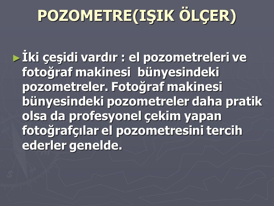 POZOMETRE(IŞIK ÖLÇER) ► İki çeşidi vardır : el pozometreleri ve fotoğraf makinesi bünyesindeki pozometreler. Fotoğraf makinesi bünyesindeki pozometrel