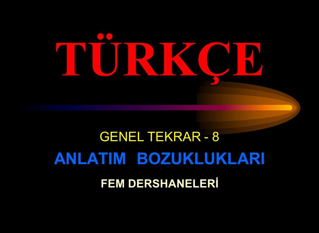 GENEL TEKRAR - 8 ANLATIM BOZUKLUKLARI FEM DERSHANELERİ TÜRKÇE