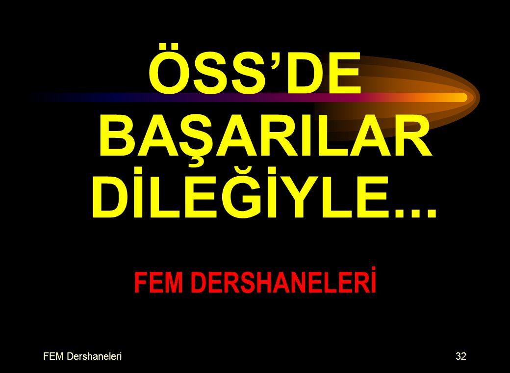 FEM Dershaneleri32 ÖSS'DE BAŞARILAR DİLEĞİYLE... FEM DERSHANELERİ