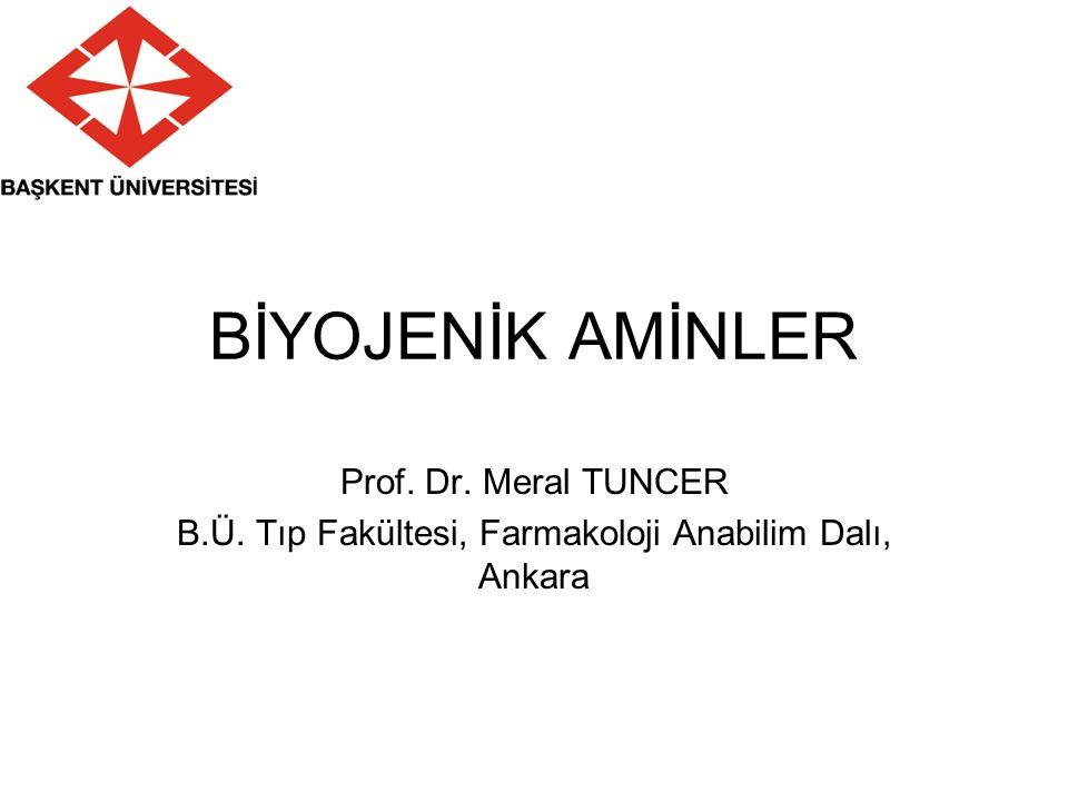 BİYOJENİK AMİNLER Prof. Dr. Meral TUNCER B.Ü. Tıp Fakültesi, Farmakoloji Anabilim Dalı, Ankara