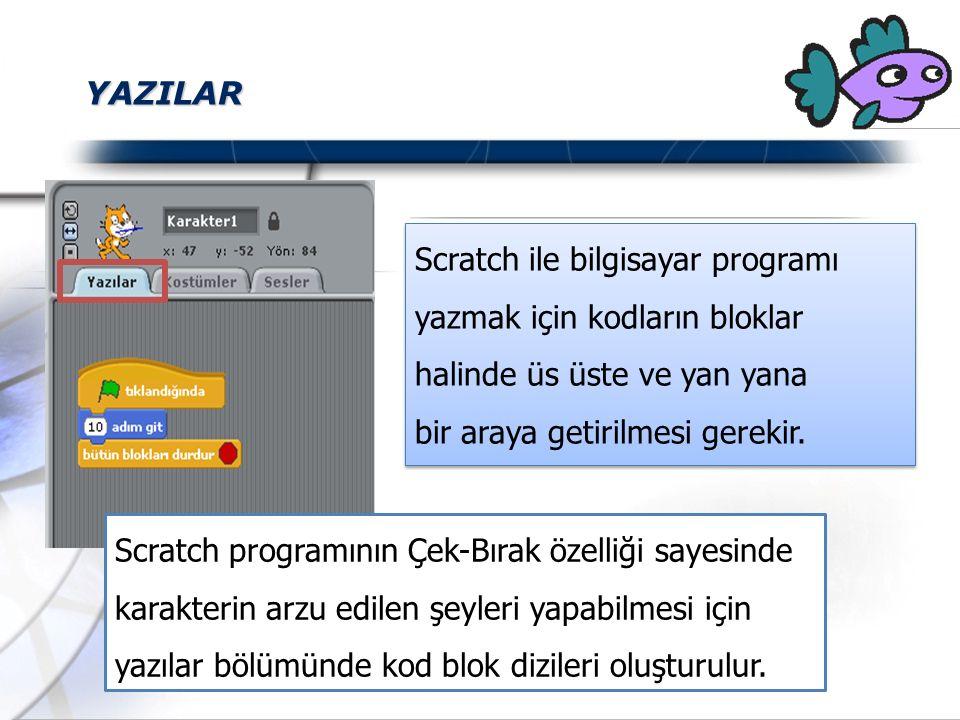 YAZILAR Scratch ile bilgisayar programı yazmak için kodların bloklar halinde üs üste ve yan yana bir araya getirilmesi gerekir. Scratch ile bilgisayar