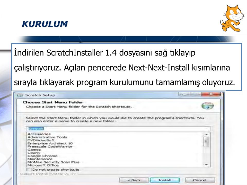 KURULUM İndirilen ScratchInstaller 1.4 dosyasını sağ tıklayıp çalıştırıyoruz. Açılan pencerede Next-Next-Install kısımlarına sırayla tıklayarak progra