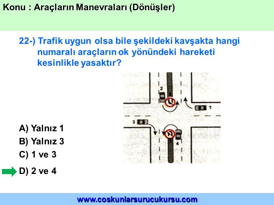 22-) Trafik uygun olsa bile şekildeki kavşakta hangi numaralı araçların ok yönündeki hareketi kesinlikle yasaktır? A) Yalnız 1 B) Yalnız 3 C) 1 ve 3 D