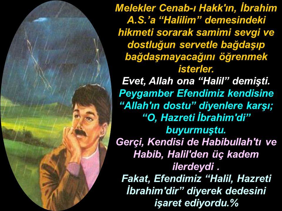 """Melekler Cenab-ı Hakk'ın, İbrahim A.S.'a """"Halilim"""" demesindeki hikmeti sorarak samimi sevgi ve dostluğun servetle bağdaşıp bağdaşmayacağını öğrenmek i"""