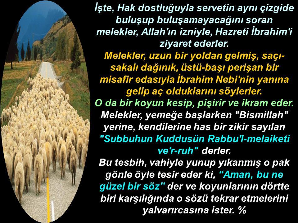 İşte, Hak dostluğuyla servetin aynı çizgide buluşup buluşamayacağını soran melekler, Allah'ın izniyle, Hazreti İbrahim'i ziyaret ederler. Melekler, uz