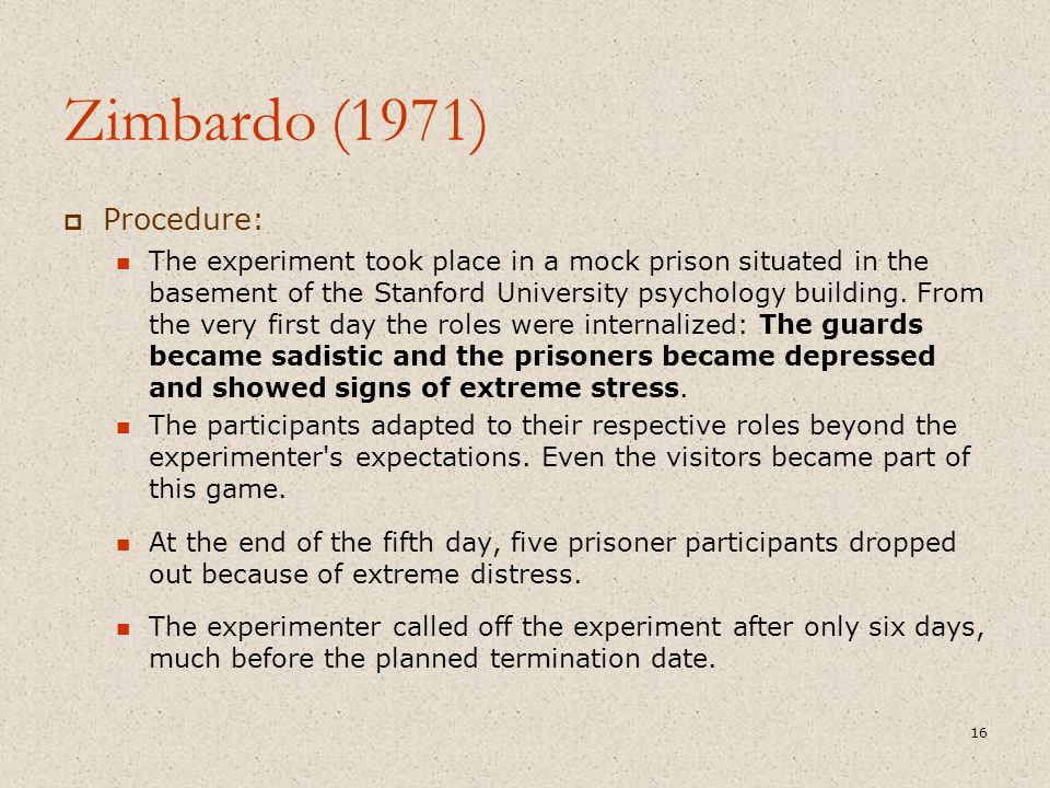 Zimbardo (1971)  Procedure: The experiment took place in a mock prison situated in the basement of the Stanford University psychology building. From