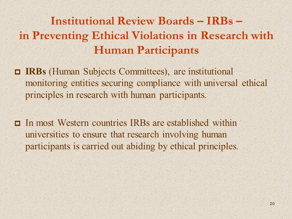Institutional Review Boards – IRBs – in Preventing Ethical Violations in Research with Human Participants  IRBs (Human Subjects Committees), are inst