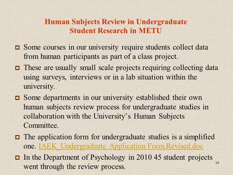 Human Subjects Review in Undergraduate Student Research in METU  Some courses in our university require students collect data from human participants as part of a class project.