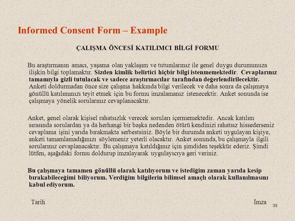 Informed Consent Form – Example ÇALIŞMA ÖNCESİ KATILIMCI BİLGİ FORMU Bu araştırmanın amacı, yaşama olan yaklaşım ve tutumlarınız ile genel duygu durumunuza ilişkin bilgi toplamaktır.