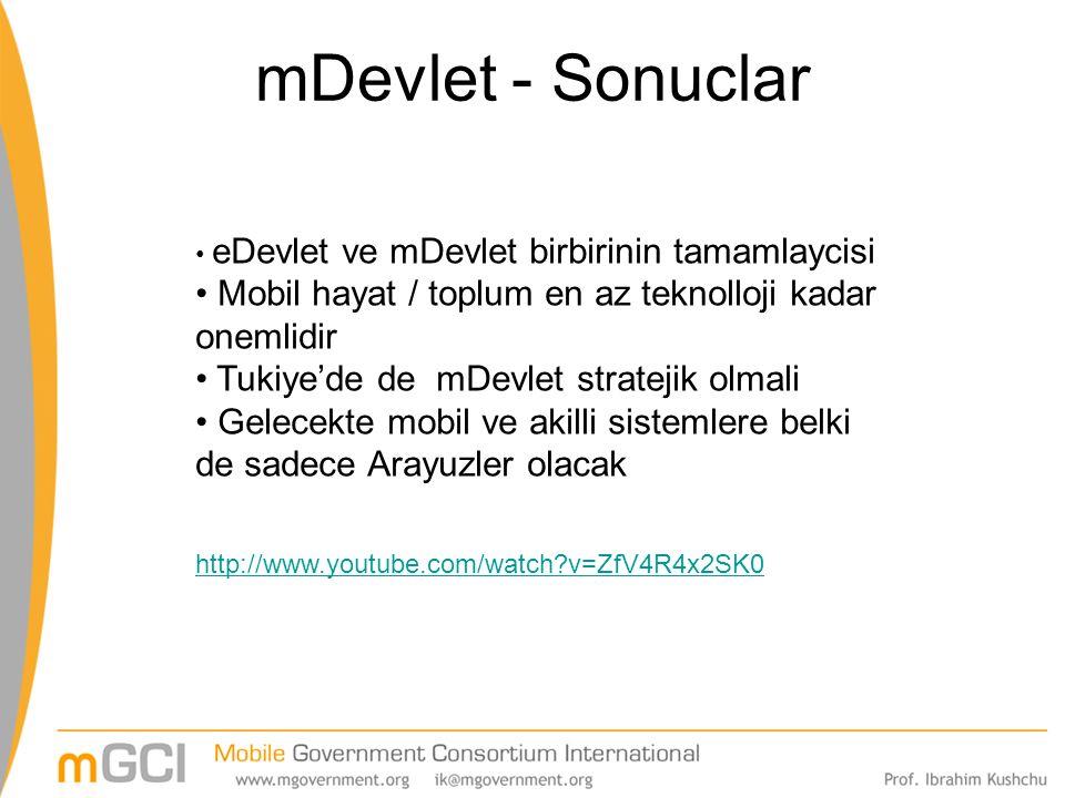 mDevlet - Sonuclar eDevlet ve mDevlet birbirinin tamamlaycisi Mobil hayat / toplum en az teknolloji kadar onemlidir Tukiye'de de mDevlet stratejik olm
