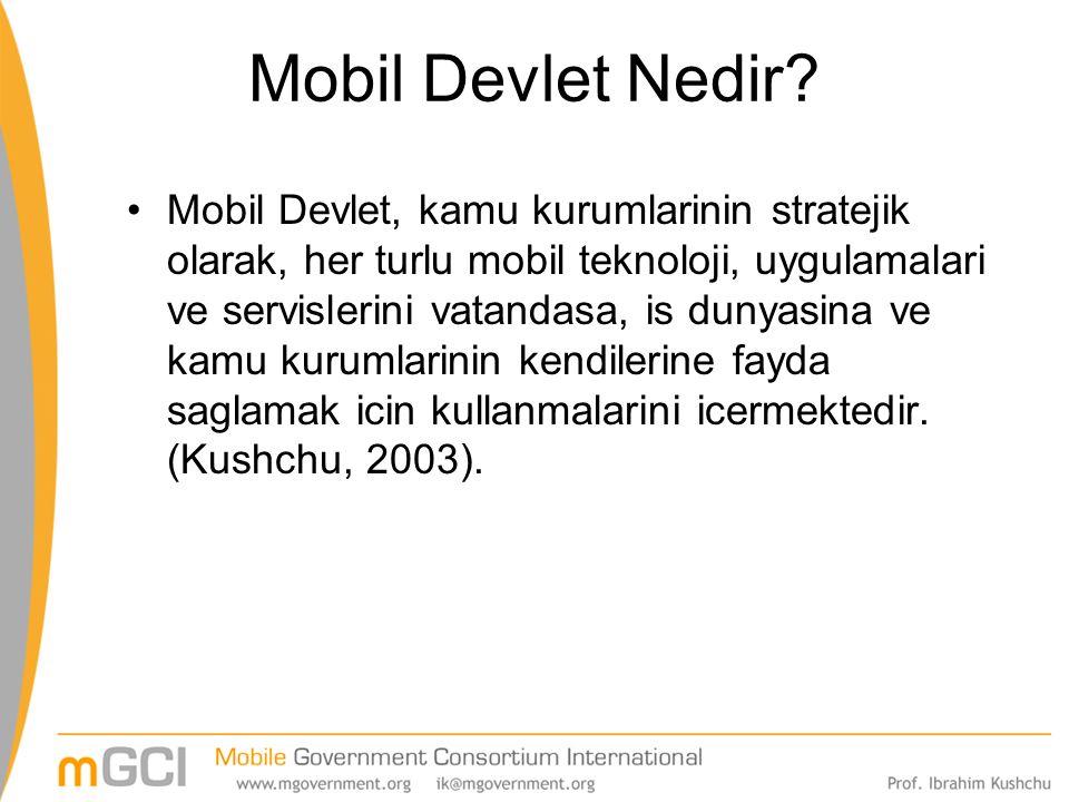 Mobil Devlet, kamu kurumlarinin stratejik olarak, her turlu mobil teknoloji, uygulamalari ve servislerini vatandasa, is dunyasina ve kamu kurumlarinin