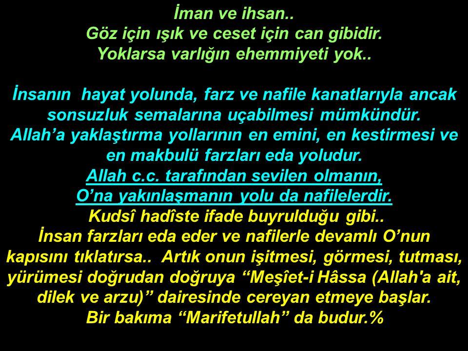 Cenab-ı Hak, bir çocuk ihsan edince, -Kur'an'ın bir ayetinde de ifade edildiği gibi- bütün kalbimizle ve sınırsız bir muhabbetle ona yönelerek -haşa ve kella- Allah'ı (c.c.) sevme ölçüsünde bir alaka ifratına girmemeliyiz.
