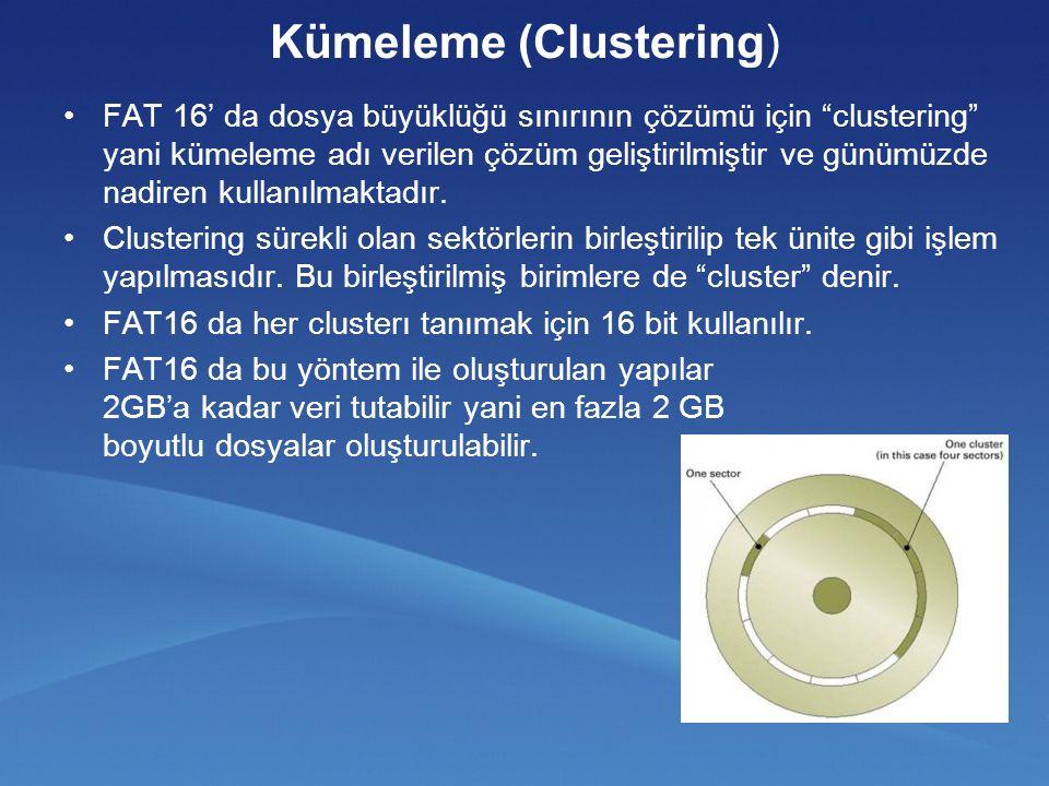 Kümeleme (Clustering) FAT 16' da dosya büyüklüğü sınırının çözümü için clustering yani kümeleme adı verilen çözüm geliştirilmiştir ve günümüzde nadiren kullanılmaktadır.