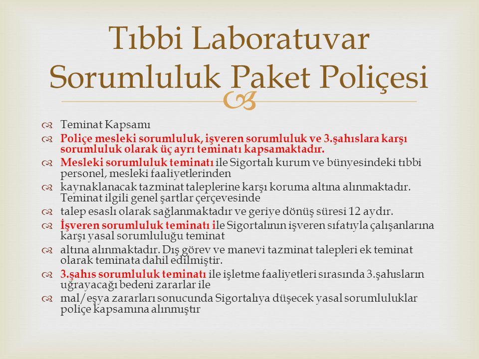   Teminat Kapsamı  Poliçe mesleki sorumluluk, işveren sorumluluk ve 3.şahıslara karşı sorumluluk olarak üç ayrı teminatı kapsamaktadır.