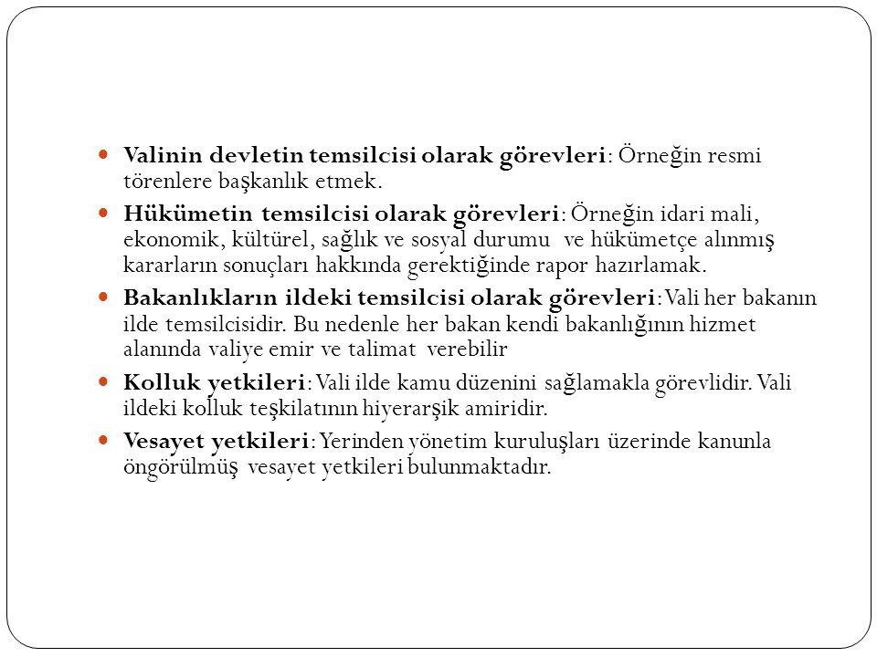 Valinin devletin temsilcisi olarak görevleri: Örne ğ in resmi törenlere ba ş kanlık etmek.