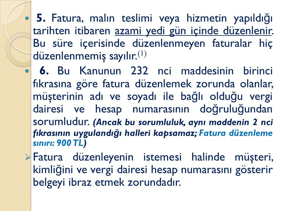 5. Fatura, malın teslimi veya hizmetin yapıldı ğ ı tarihten itibaren azami yedi gün içinde düzenlenir. Bu süre içerisinde düzenlenmeyen faturalar hiç