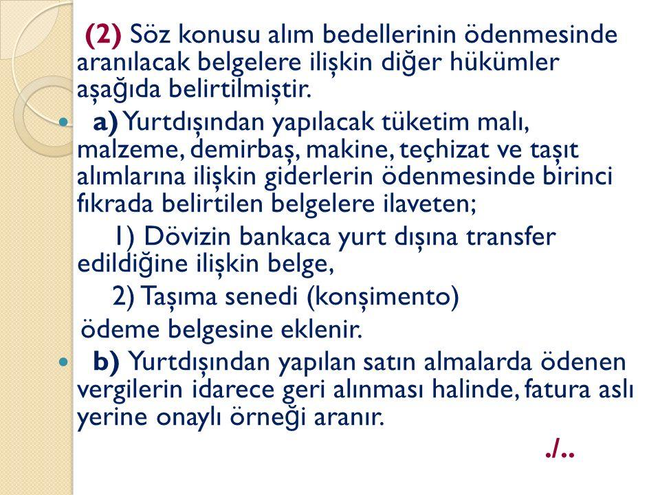 (2) Söz konusu alım bedellerinin ödenmesinde aranılacak belgelere ilişkin di ğ er hükümler aşa ğ ıda belirtilmiştir.