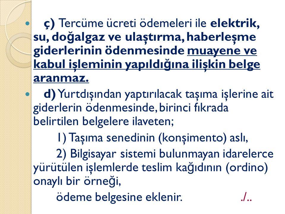 ç) Tercüme ücreti ödemeleri ile elektrik, su, do ğ algaz ve ulaştırma, haberleşme giderlerinin ödenmesinde muayene ve kabul işleminin yapıldı ğ ına ilişkin belge aranmaz.