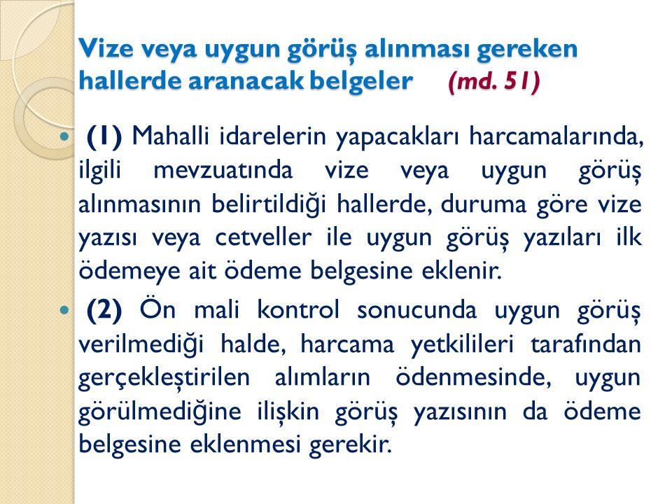 Vize veya uygun görüş alınması gereken hallerde aranacak belgeler (md. 51) (1) Mahalli idarelerin yapacakları harcamalarında, ilgili mevzuatında vize