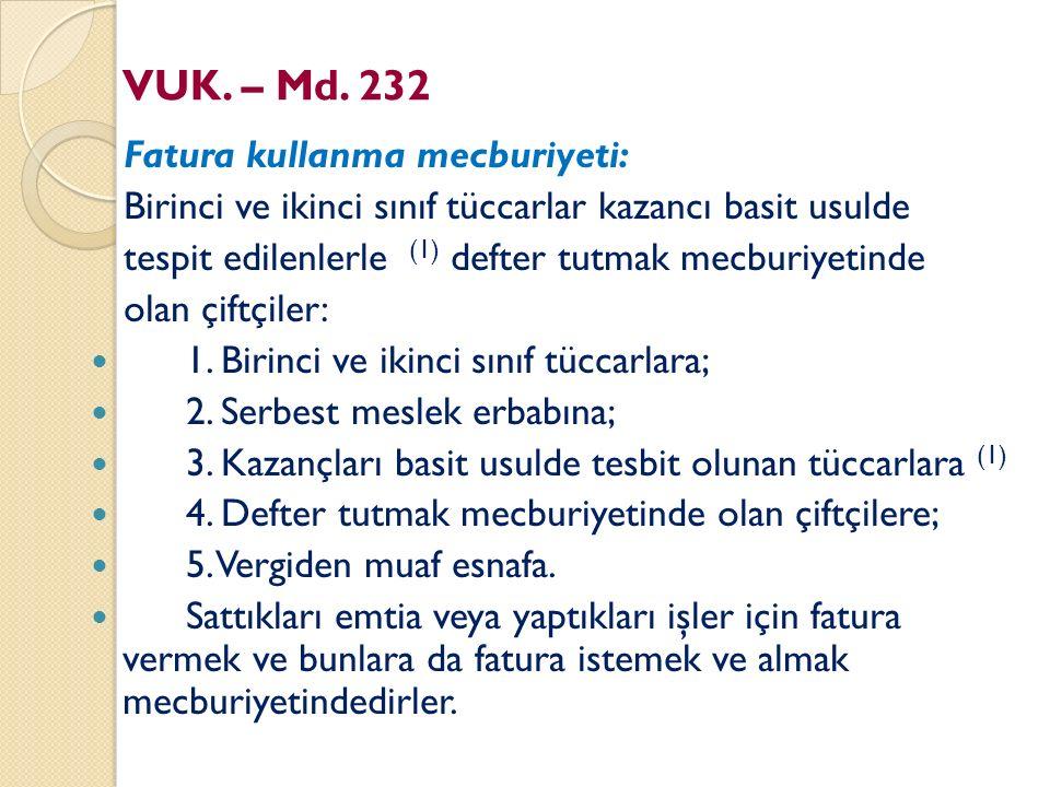 VUK. – Md. 232 Fatura kullanma mecburiyeti: Birinci ve ikinci sınıf tüccarlar kazancı basit usulde tespit edilenlerle (1) defter tutmak mecburiyetinde
