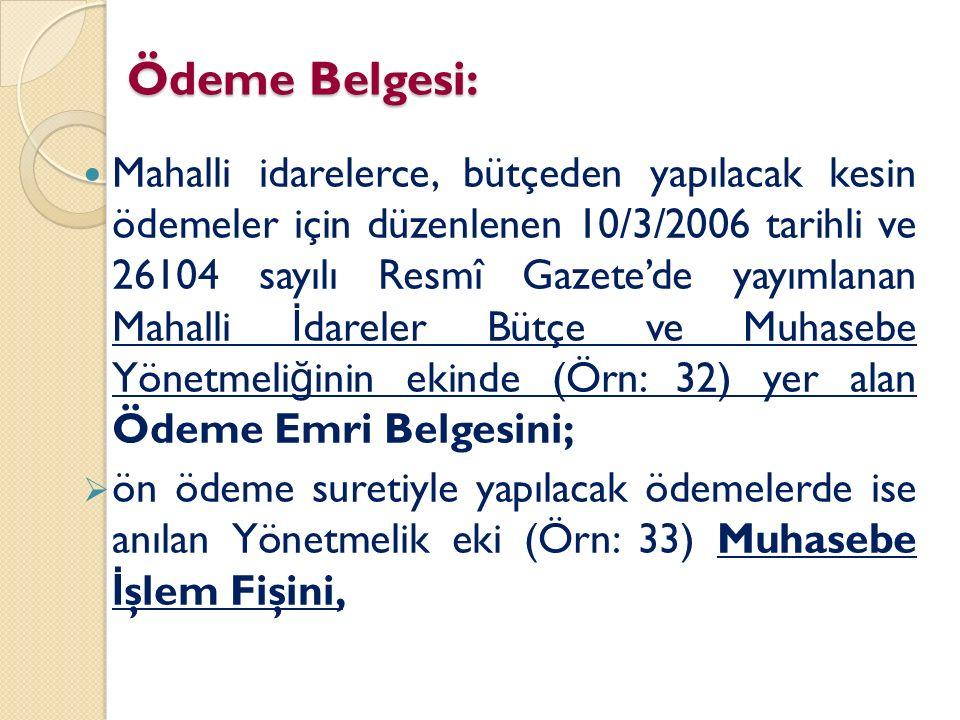 Ödeme Belgesi: Mahalli idarelerce, bütçeden yapılacak kesin ödemeler için düzenlenen 10/3/2006 tarihli ve 26104 sayılı Resmî Gazete'de yayımlanan Maha