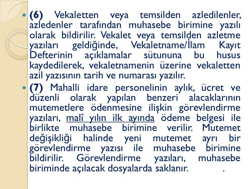 (6) Vekaletten veya temsilden azledilenler, azledenler tarafından muhasebe birimine yazılı olarak bildirilir. Vekalet veya temsilden azletme yazıları