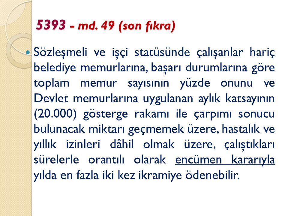 5393 - md. 49 (son fıkra) Sözleşmeli ve işçi statüsünde çalışanlar hariç belediye memurlarına, başarı durumlarına göre toplam memur sayısının yüzde on