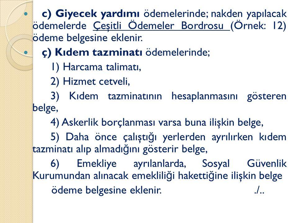 c) Giyecek yardımı ödemelerinde; nakden yapılacak ödemelerde Çeşitli Ödemeler Bordrosu (Örnek: 12) ödeme belgesine eklenir.