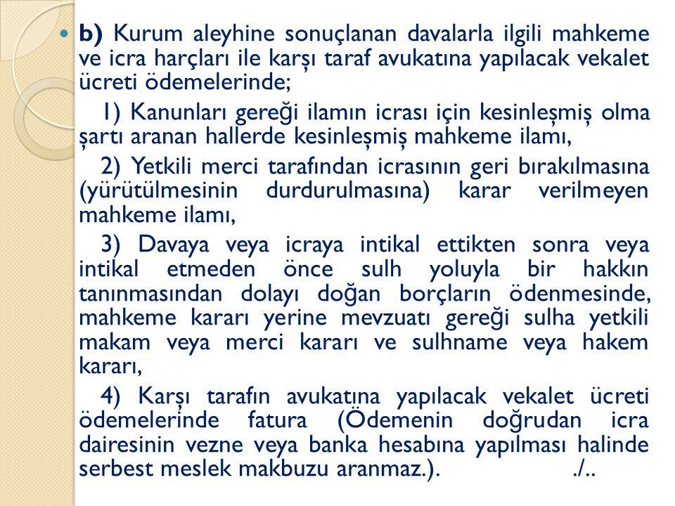b) Kurum aleyhine sonuçlanan davalarla ilgili mahkeme ve icra harçları ile karşı taraf avukatına yapılacak vekalet ücreti ödemelerinde; 1) Kanunları g